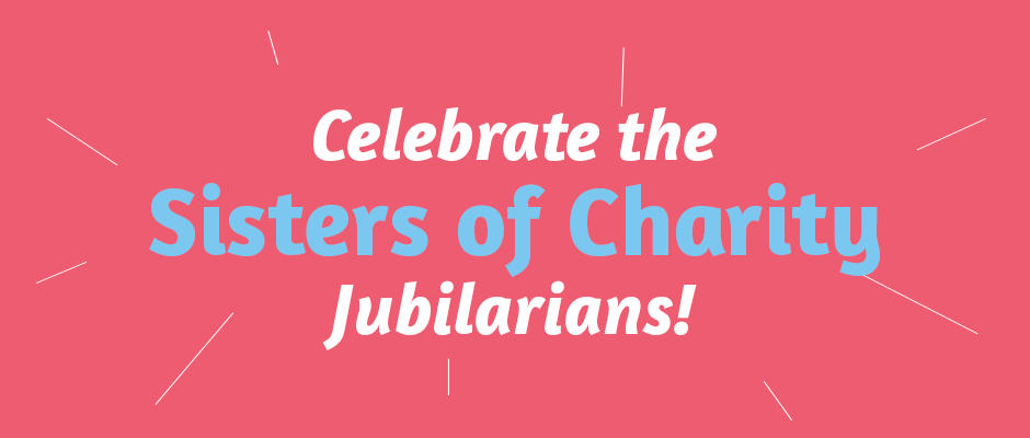 Celebrate the Sisters of Charity Jubilarians